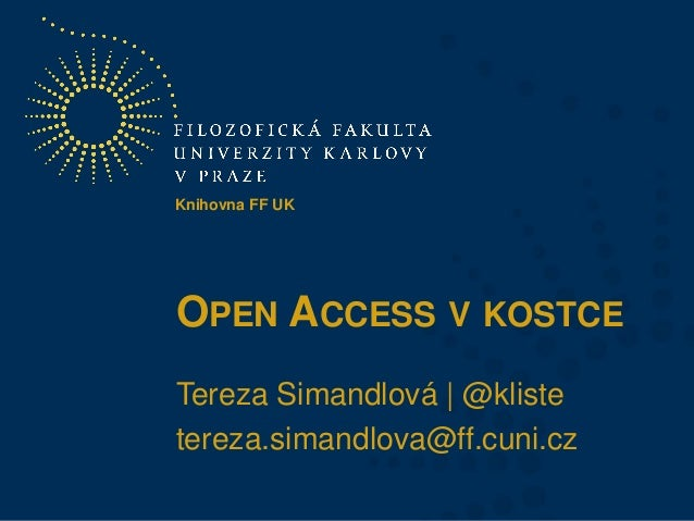 Knihovna FF UK  OPEN ACCESS V KOSTCE Tereza Simandlová   @kliste tereza.simandlova@ff.cuni.cz