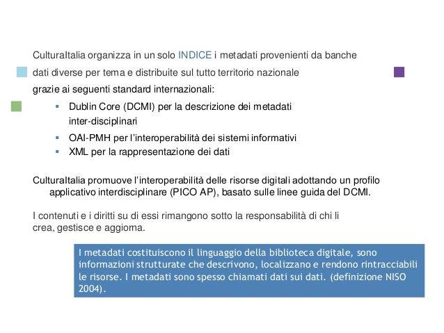 CulturaItalia Standard CulturaItalia organizza in un solo INDICE i metadati provenienti da banche dati diverse per tema e ...