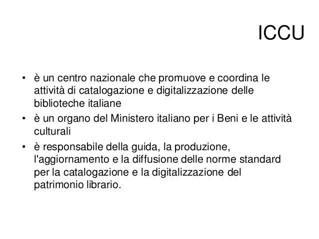 ICCU • è un centro nazionale che promuove e coordina le attività di catalogazione e digitalizzazione delle biblioteche ita...