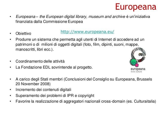 Europeana •  Europeana – the European digital library, museum and archive è un'iniziativa finanziata dalla Commissione Eur...