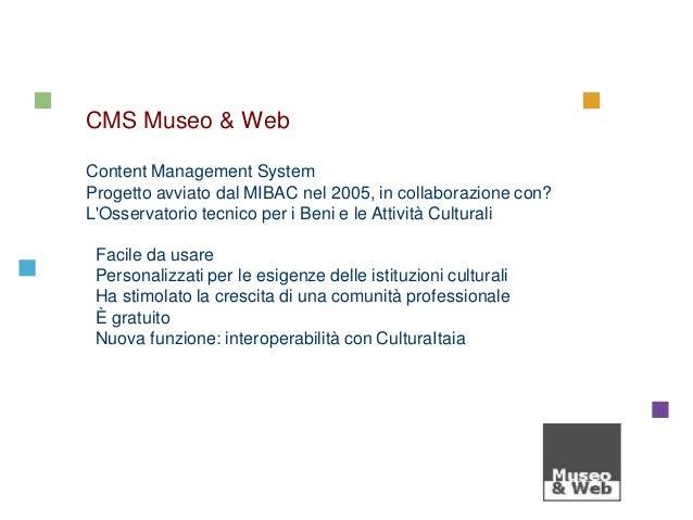 CulturaItalia Joining to CulturaItalia  CMS Museo & Web Content Management System Progetto avviato dal MIBAC nel 2005, in ...
