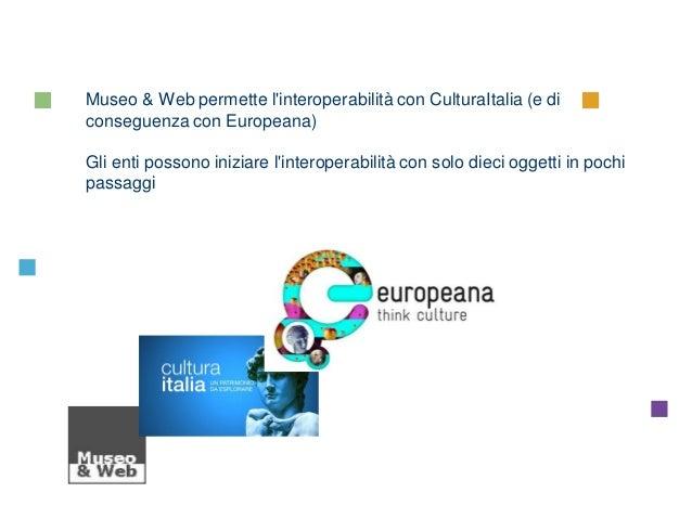 CulturaItalia CMS Museo & Web Museo & Web permette l'interoperabilità con CulturaItalia (e di conseguenza con Europeana) G...