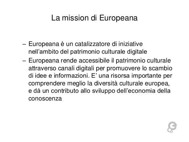 La mission di Europeana – Europeana è un catalizzatore di iniziative nell'ambito del patrimonio culturale digitale – Europ...