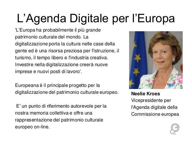 L'Agenda Digitale per l'Europa 'L'Europa ha probabilmente il più grande patrimonio culturale del mondo. La digitalizzazion...