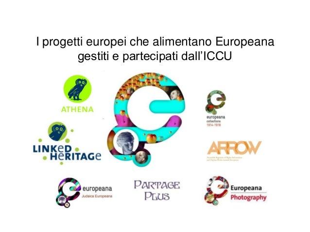 I progetti europei che alimentano Europeana gestiti e partecipati dall'ICCU