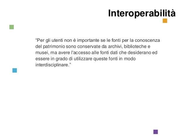"""CulturaItalia Mission Interoperabilità  """"Per gli utenti non è importante se le fonti per la conoscenza del patrimonio sono..."""