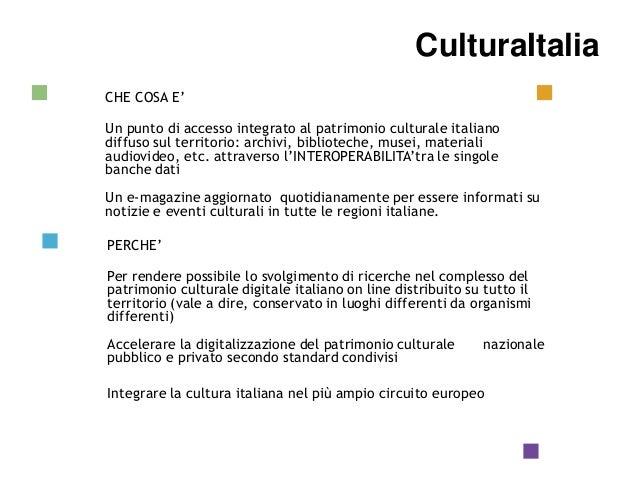 CulturaItalia Che cosa CulturaItalia è CHE COSA E' Un punto di accesso integrato al patrimonio culturale italiano diffuso ...