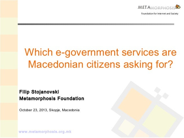 Foundation for Internet and Society  Which e-government services are Macedonian citizens asking for? Filip Stojanovski Met...