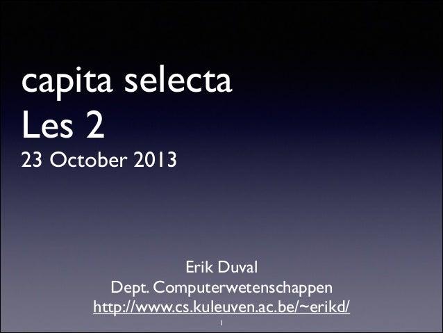 capita selecta Les 2 23 October 2013  Erik Duval  Dept. Computerwetenschappen  http://www.cs.kuleuven.ac.be/~erikd/