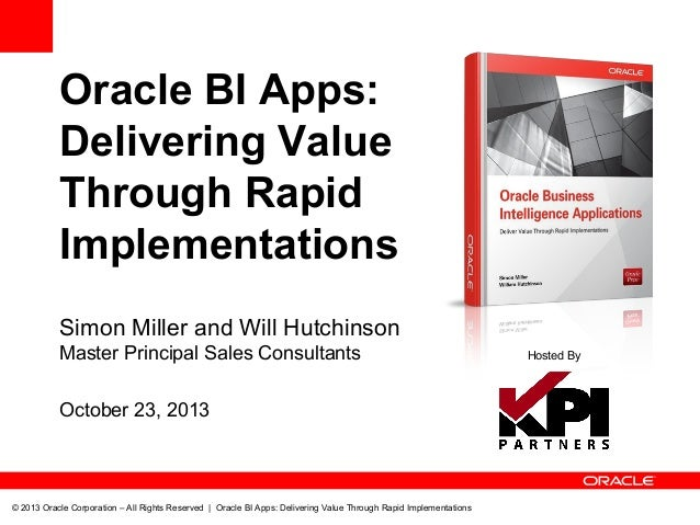 Oracle BI Apps: Delivering Value Through Rapid Implementations Simon Miller and Will Hutchinson Master Principal Sales Con...