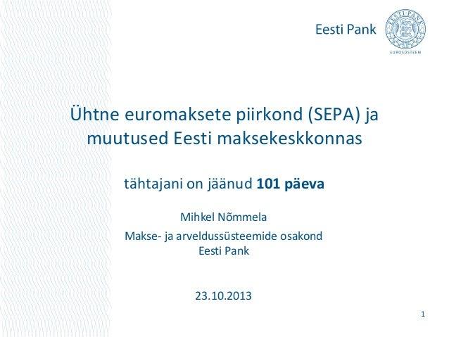 Ühtne euromaksete piirkond (SEPA) ja muutused Eesti maksekeskkonnas tähtajani on jäänud 101 päeva Mihkel Nõmmela Makse- ja...