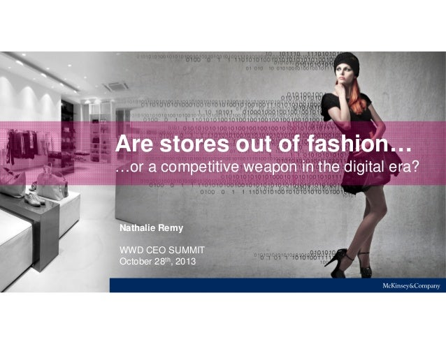 Are stores out of fashion… …or a competitive weapon in the digital era?  Nathalie Remy WWD CEO SUMMIT October 28th, 2013