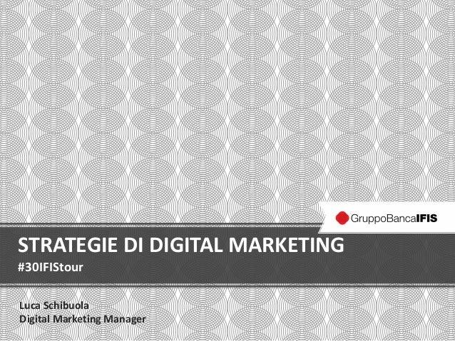 STRATEGIE DI DIGITAL MARKETING #30IFIStour Luca Schibuola Digital Marketing Manager