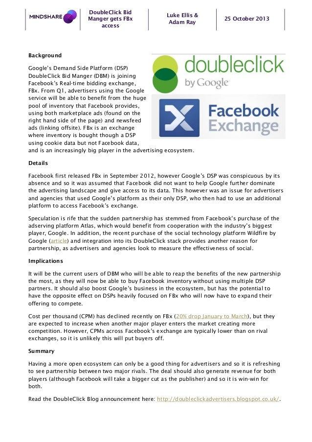 DoubleClick Bid Manger gets FBx access  Luke Ellis & Adam Ray  25 October 2013  Background Google's Demand Side Platform (...