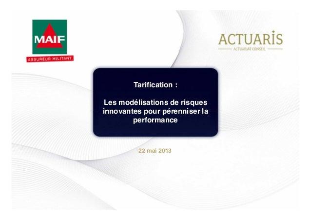 22 mai 2013 Tarification : Les modélisations de risques innovantes pour pérenniser la performance