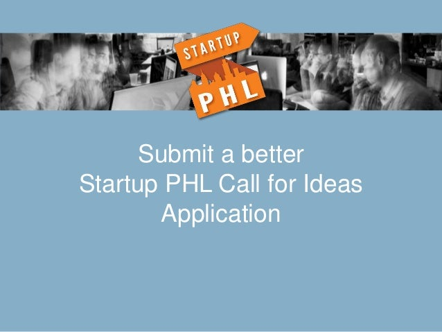 Submit a better Startup PHL Call for Ideas Application
