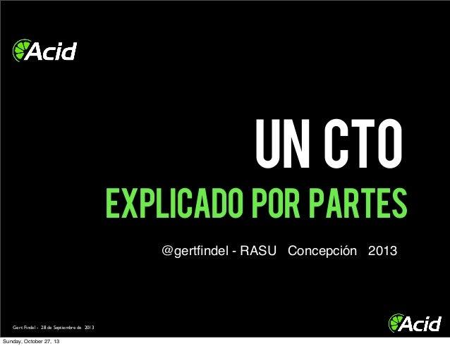UN cto EXPLICADO por partes @gertfindel - RASU Concepción 2013  Gert Findel - 28 de Septiembre de 2013  Sunday, October 27,...