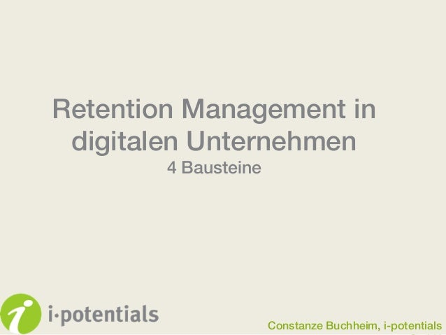 Retention Management in digitalen Unternehmen! 4 Bausteine!  Constanze Buchheim, i-potentials