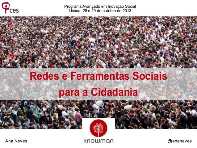 Programa Avançado em Inovação Social Lisboa, 28 e 29 de outubro de 2013  Redes e Ferramentas Sociais para a Cidadania  Ana...