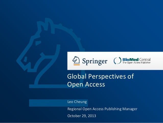 Global Perspectives of Open Access Leo Cheung  Regional Open Access Publishing Manager October 29, 2013