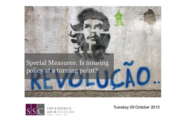 Special Measures: Is housing policy at a turning point?  Tuesday 29 October 2013!