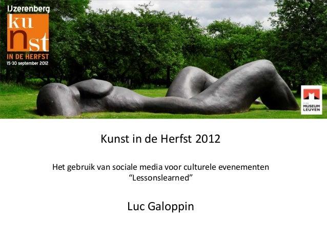 """Kunst in de Herfst 2012 Het gebruik van sociale media voor culturele evenementen """"Lessonslearned""""  Luc Galoppin"""
