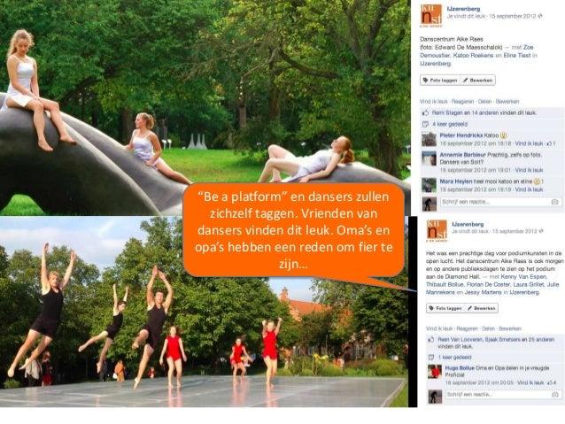 """""""Be a platform"""" en dansers zullen zichzelf taggen. Vrienden van dansers vinden dit leuk. Oma's en opa's hebben een reden o..."""