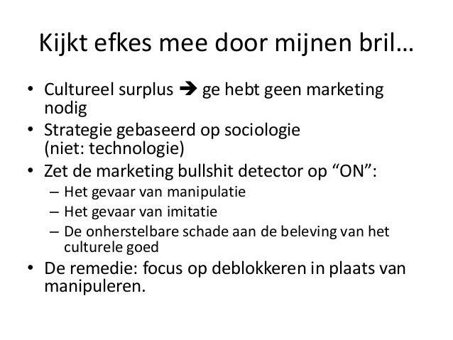 Kijkt efkes mee door mijnen bril… • Cultureel surplus  ge hebt geen marketing nodig • Strategie gebaseerd op sociologie (...