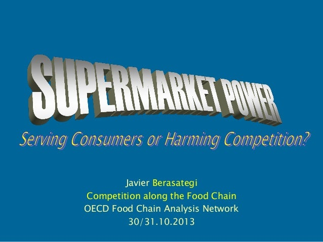 Javier Berasategi Competition along the Food Chain OECD Food Chain Analysis Network 30/31.10.2013
