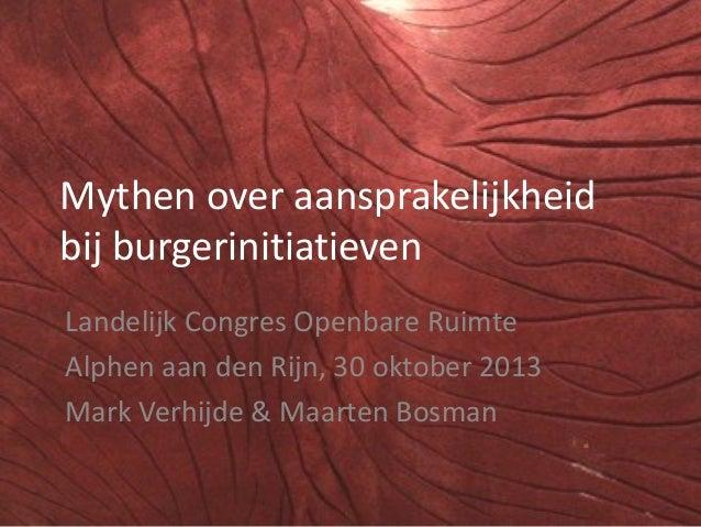 Mythen over aansprakelijkheid bij burgerinitiatieven Landelijk Congres Openbare Ruimte Alphen aan den Rijn, 30 oktober 201...