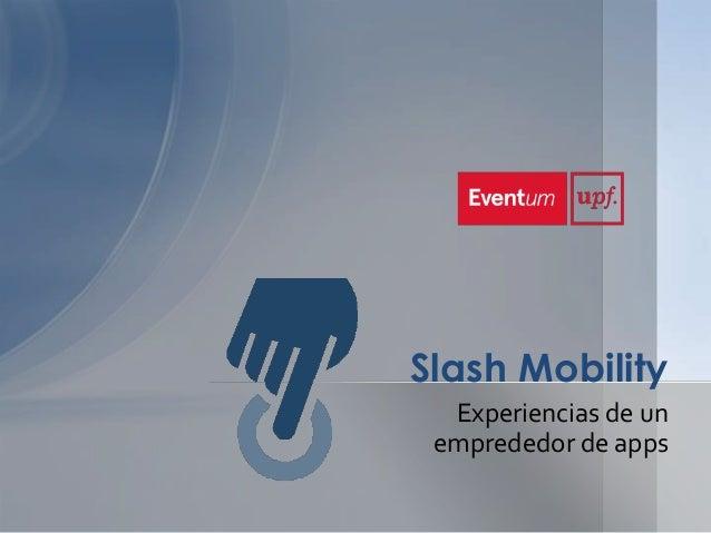Slash Mobility Experiencias de un emprededor de apps