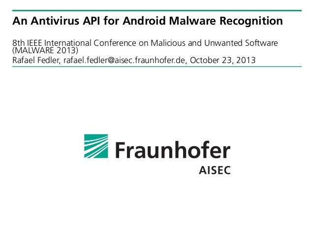 An Antivirus API for Android Malware Recognition 8th IEEE International Conference on Malicious and Unwanted Software (MAL...