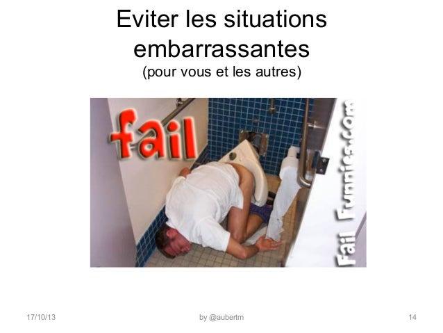 Eviter les situations embarrassantes (pour vous et les autres)  17/10/13  by @aubertm  14