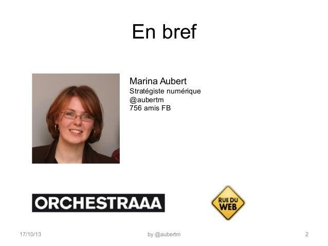 En bref Marina Aubert Stratégiste numérique @aubertm 756 amis FB  17/10/13  by @aubertm  2