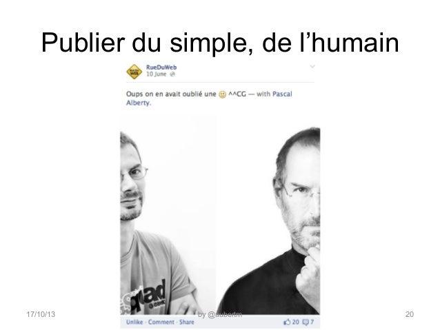 Publier du simple, de l'humain  17/10/13  by @aubertm  20