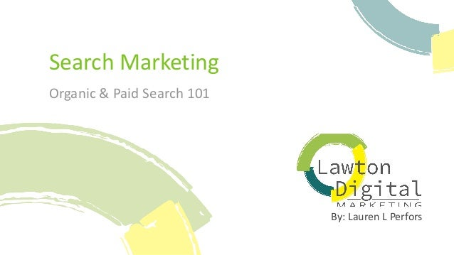 By:LaurenLPerfors SearchMarketing Organic&PaidSearch101