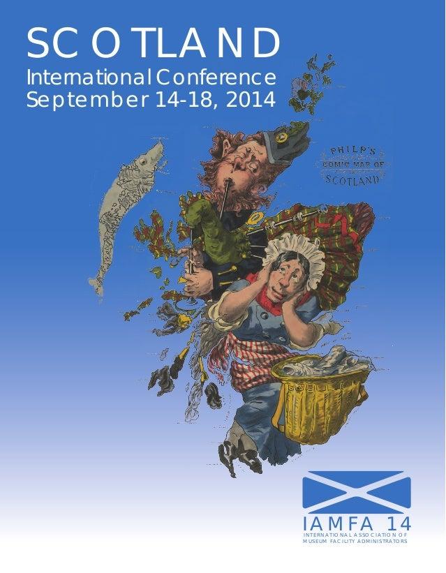 SCOTLAND International Conference September 14-18, 2014  IAMFA 14 INTERNATIONAL ASSOCIATION OF MUSEUM FACILITY ADMINISTRAT...