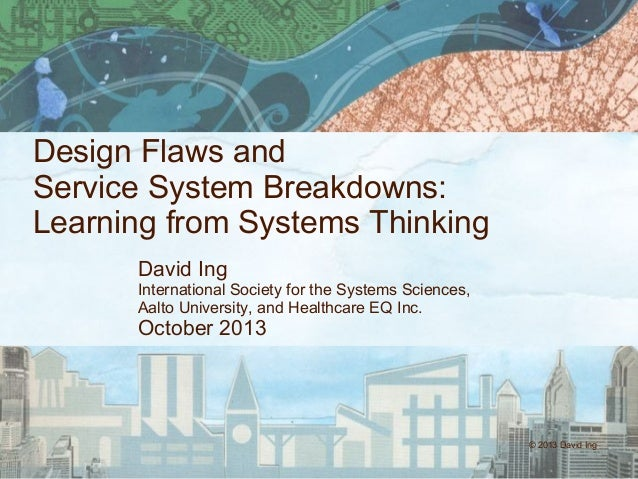 Design Flaws and Service System Breakdowns: Learning from Systems Thinking David Ing International Society for the Systems...
