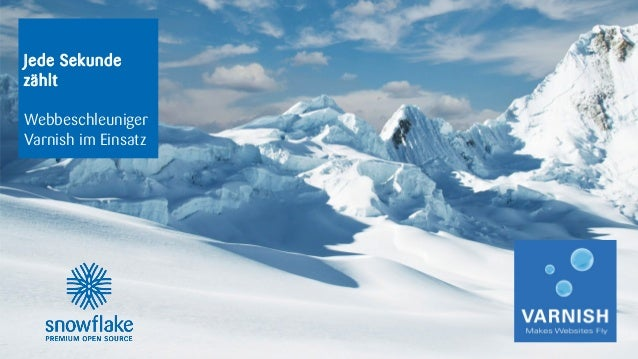 snowflake | OpenTuesday - Jede Sekunde zählt: Webbeschleuniger Varnish im Einsatz, 01.10.2013 1 Jede Sekunde zählt Webbesc...