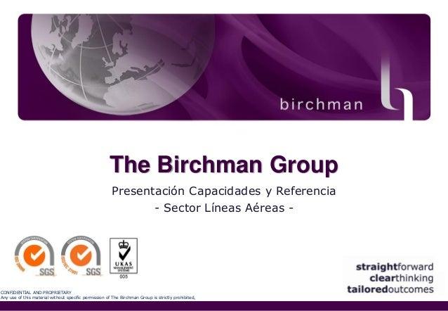 The Birchman Group Presentación Capacidades y Referencia - Sector Líneas Aéreas -  CONFIDENTIAL AND PROPRIETARY Any use of...