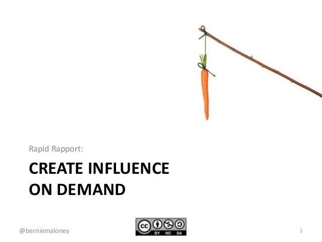 CREATE INFLUENCE ON DEMAND Rapid Rapport: @berniemaloney 1