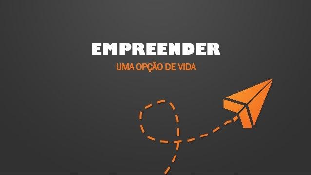 EMPREENDER UMA OPÇÃO DE VIDA