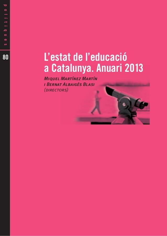 80  L'estat de l'educació a Catalunya. Anuari 2013 Miquel Martínez Martín i Bernat Albaigés Blasi (directors)