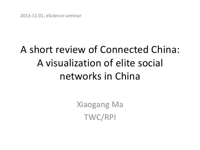 2013-11-01, eScience seminar  A short review of Connected China: A visualization of elite social networks in China Xiaogan...