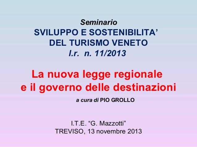 Seminario  SVILUPPO E SOSTENIBILITA' DEL TURISMO VENETO l.r. n. 11/2013  La nuova legge regionale e il governo delle desti...