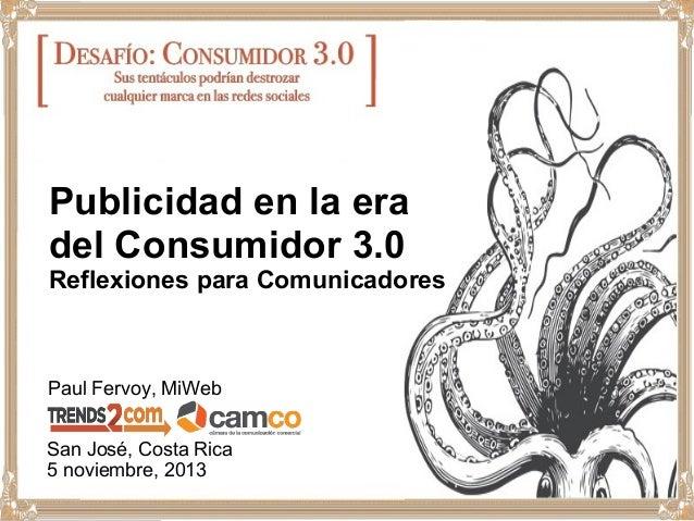 Publicidad en la era del Consumidor 3.0  Reflexiones para Comunicadores  Paul Fervoy, MiWeb San José, Costa Rica 5 noviemb...