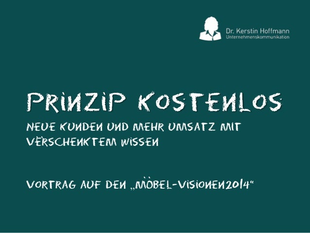 """Prinzip kostenlos .. Neue Kunden und mehr Umsatz mit .. verschenktem Wissen  .. Vortrag auf den """"MObel-Visionen 2014"""""""