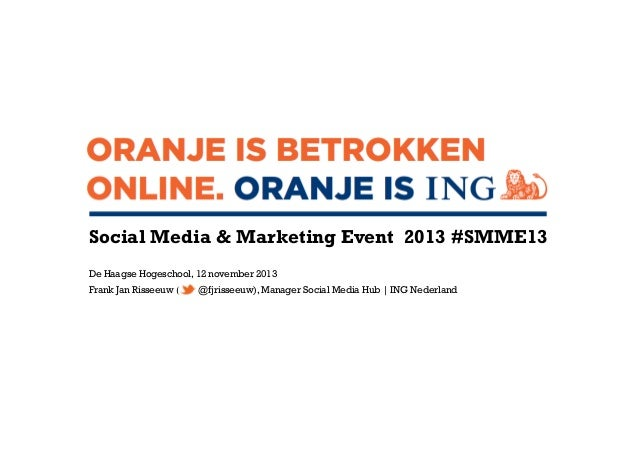 Social Media & Marketing Event 2013 #SMME13 De Haagse Hogeschool, 12 november 2013 Frank Jan Risseeuw (  @fjrisseeuw), Man...