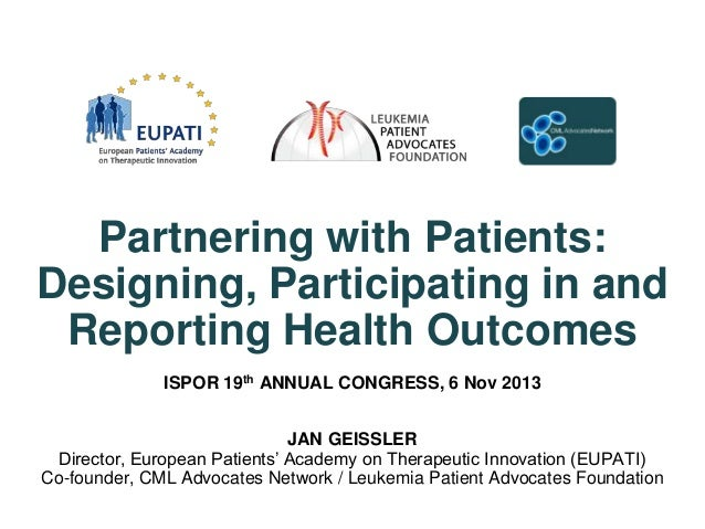 Partnering with Patients: Designing, Participating in and Reporting Health Outcomes ISPOR 19th ANNUAL CONGRESS, 6 Nov 2013...