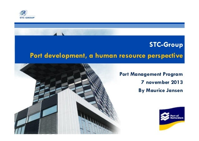 STC-Group Port development, a human resource perspective Port Management Program 7 november 2013 By Maurice Jansen
